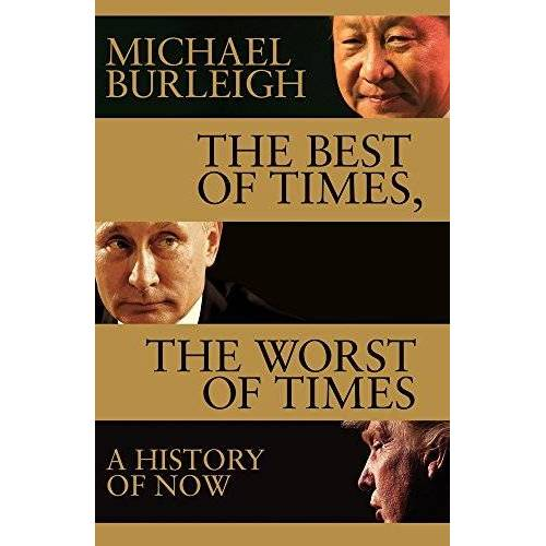 Michael Burleigh - The Best of Times, The Worst of Times: A History of Now - Preis vom 15.04.2021 04:51:42 h