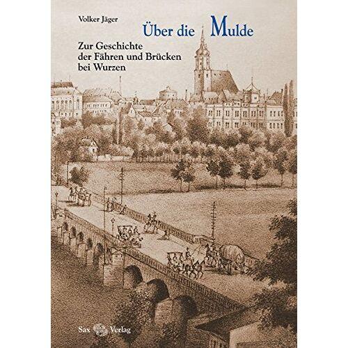 Volker Jäger - Über die Mulde: Zur Geschichte der Fähren und Brücken bei Wurzen (= TERRA WURCINENSIS. Das Wurzener Land in Vergangenheit und Gegenwart) - Preis vom 09.05.2021 04:52:39 h