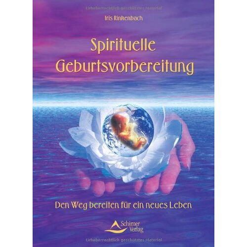 Iris Rinkenbach - Spirituelle Geburtsvorbereitung. Den Weg bereiten für ein neues Leben. - Preis vom 17.04.2021 04:51:59 h