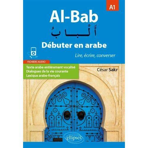 César Sakr - Al-Bab. Débuter en arabe. Lire, écrire, converser. Niveau A1 - Preis vom 10.05.2021 04:48:42 h