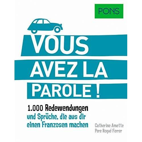 - PONS Vous avez la parole: 1.000 Redewendungen und Sprüche, die aus dir einen Franzosen machen. (PONS Redewendungen) - Preis vom 21.10.2020 04:49:09 h