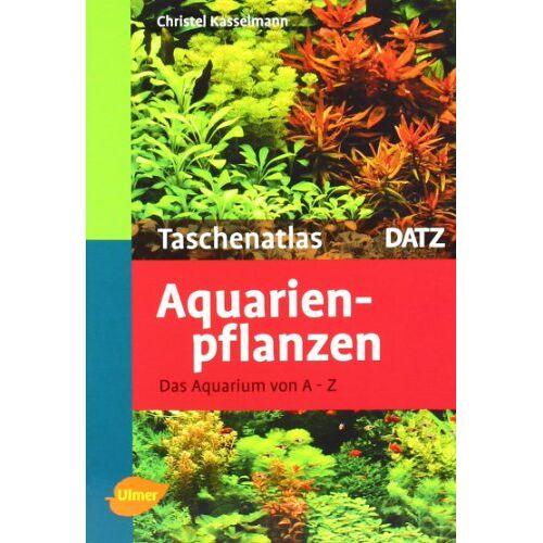 Christel Kasselmann - Taschenatlas Aquarienpflanzen: Das Aquarium von A - Z. 200 Arten für das Aquarium - Preis vom 27.02.2021 06:04:24 h