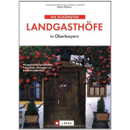 Katja Rötzer - Die schönsten Landgasthöfe in Oberbayern - Preis vom 19.10.2020 04:51:53 h