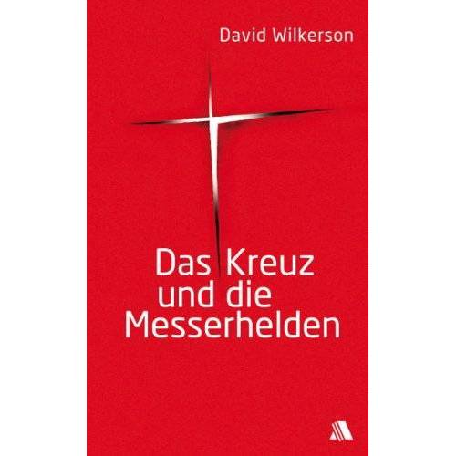 David Wilkerson - Das Kreuz und die Messerhelden - Preis vom 07.03.2021 06:00:26 h