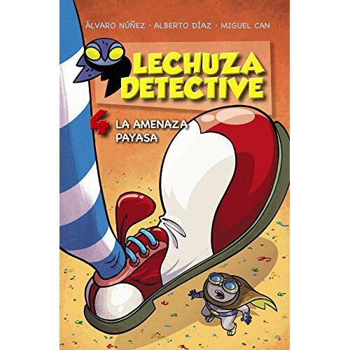 Alberto Díaz Pérez - Lechuza detective 4. La amenaza payasa (LITERATURA INFANTIL (6-11 años) - Lechuza Detective) - Preis vom 13.04.2021 04:49:48 h