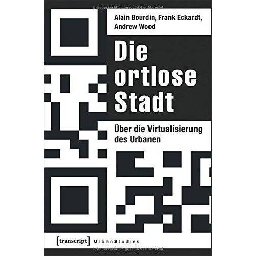 Alain Bourdin - Die ortlose Stadt: Über die Virtualisierung des Urbanen - Preis vom 20.10.2020 04:55:35 h