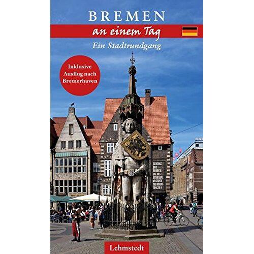 Steffi Böttger - Bremen an einem Tag: Ein Stadtrundgang - Preis vom 18.04.2021 04:52:10 h