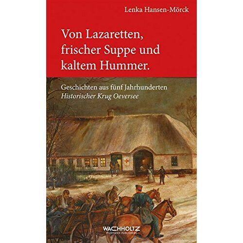 Lenka Hansen-Mörck - Von Lazaretten, frischer Suppe und kaltem Hummer: Geschichten aus fünf Jahrhunderten Historischer Krug Oeversee - Preis vom 05.09.2020 04:49:05 h