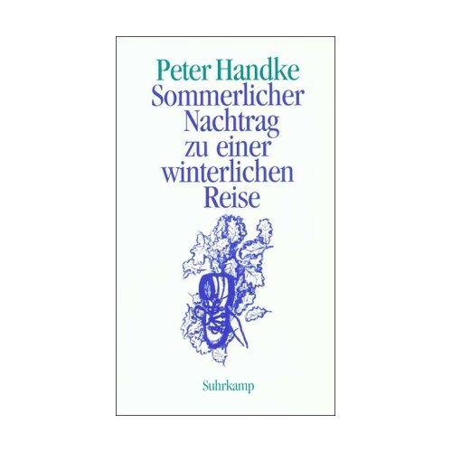 Peter Handke - Sommerlicher Nachtrag zu einer winterlichen Reise - Preis vom 25.02.2021 06:08:03 h