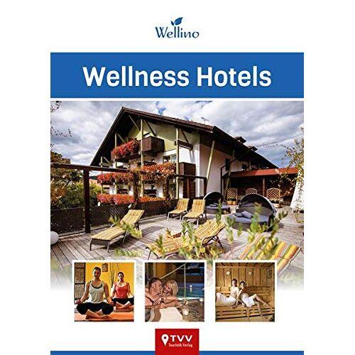 TVV Touristik Verlag GmbH - Wellness Hotels: 200 kleine und große Wellness-Oasen aus Deutschland, Österreich und Norditalien - Preis vom 30.11.2020 05:48:34 h