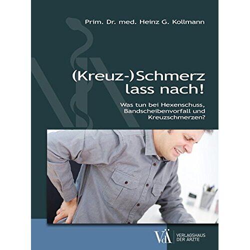 Kollmann, Heinz G. - (Kreuz-)Schmerz lass nach!: Was tun bei Hexenschuss, Bandscheibenvorfall und Kreuzschmerzen? - Preis vom 05.10.2020 04:48:24 h