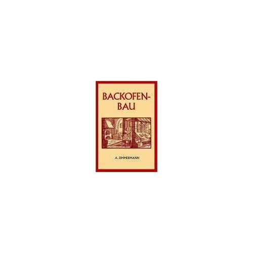 A. Zimmermann - Backofenbau: Die Backmaschinen und Backöfen - Preis vom 15.05.2021 04:43:31 h