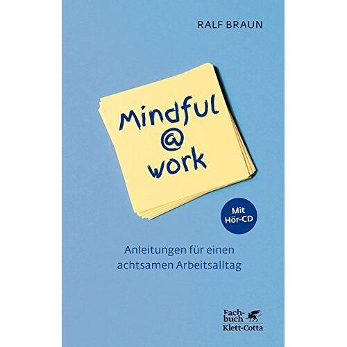 Ralf Braun - Mindful@work: Anleitungen für einen achtsamen Arbeitsalltag - mit Hör-CD - Preis vom 16.04.2021 04:54:32 h