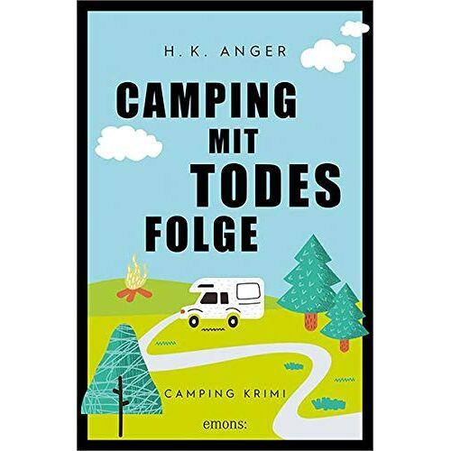 Anger, H. K. - Camping mit Todesfolge: Camping Krimi - Preis vom 15.05.2021 04:43:31 h