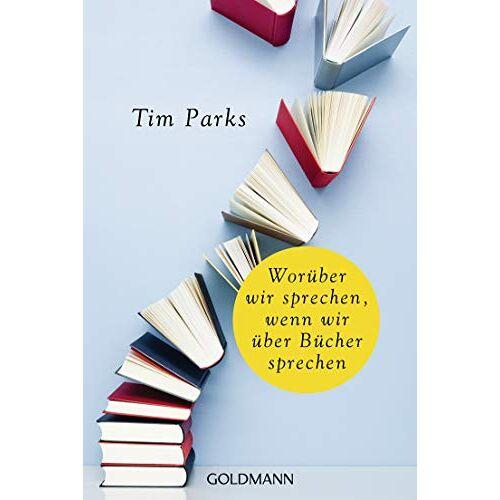Tim Parks - Worüber wir sprechen, wenn wir über Bücher sprechen - Preis vom 24.01.2021 06:07:55 h