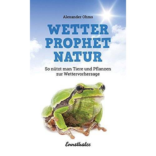 Alexander Ohms - Wetterprophet Natur: So nützt man Tiere und Pflanzen zur Wettervorhersage - Preis vom 14.05.2021 04:51:20 h