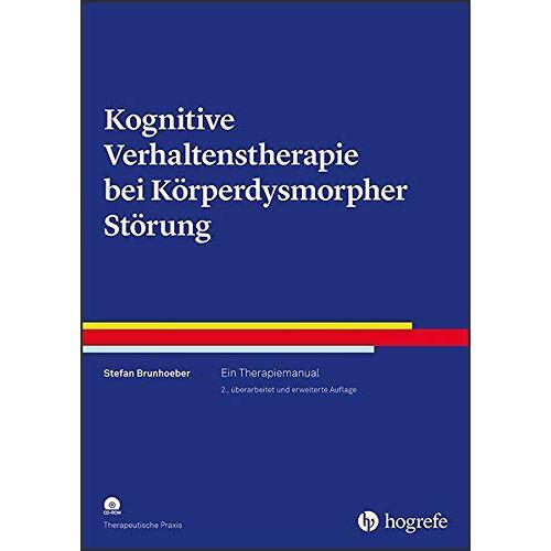 Stefan Brunhoeber - Kognitive Verhaltenstherapie bei Körperdysmorpher Störung: Ein Therapiemanual (Therapeutische Praxis) - Preis vom 11.05.2021 04:49:30 h