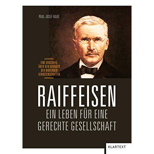 Paul-Josef Raue - Raiffeisen: Ein Leben für eine gerechte Gesellschaft: Eine Biografie über den Gründer der modernen Genossenschaften - Preis vom 26.02.2021 06:01:53 h