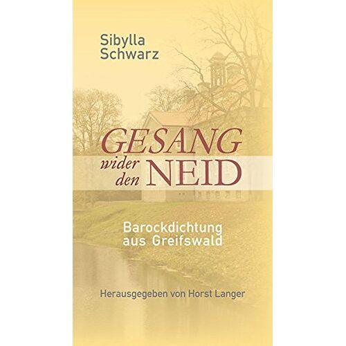 Horst Prof. Langer - Gesang wider den Neid: Sibylla Schwarz, Barockdichtung aus Greifswald - Preis vom 06.05.2021 04:54:26 h