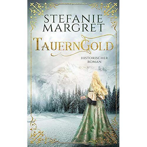 Stefanie Margret - Tauerngold (Tauerngold-Saga, Band 1) - Preis vom 14.05.2021 04:51:20 h