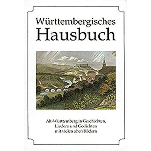 Diethard H. Klein - Württembergisches Hausbuch. Alt-Württemberg in Geschichten, Liedern und Gedichten mit vielen alten Bildern - Preis vom 18.04.2021 04:52:10 h