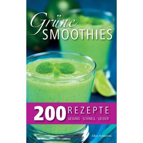 Alice Anderson - Grüne Smoothies - 200 Rezepte: gesund - lecker - schnell - Preis vom 08.04.2020 04:59:40 h