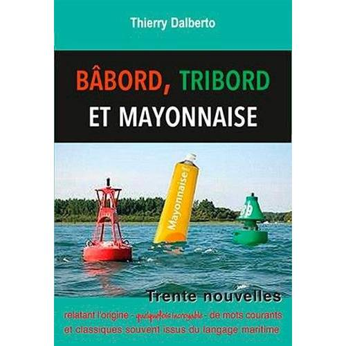DALBERTO THIERRY - BABORD, TRIBORD ET ... MAYONNAISE (Sans collection) - Preis vom 13.05.2021 04:51:36 h