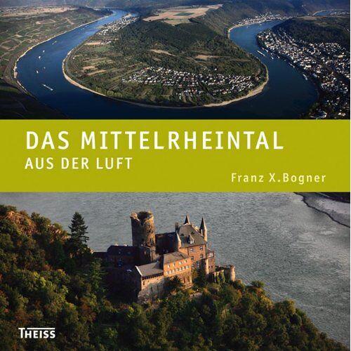 Bogner, Franz X. - Das Mittelrheintal aus der Luft - Preis vom 12.04.2021 04:50:28 h