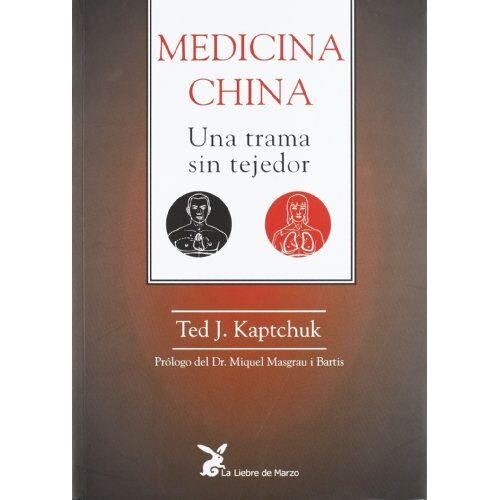 Kaptchuk, Ted J. - Medicina china ; Una trama sin tejedor - Preis vom 10.05.2021 04:48:42 h