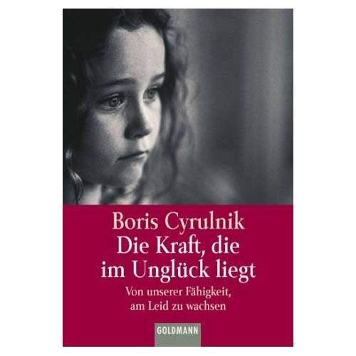 Boris Cyrulnik - Die Kraft, die im Unglück liegt. - Preis vom 14.04.2021 04:53:30 h