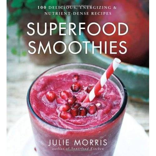 Julie Morris - Superfood Smoothies: 100 Delicious, Energizing & Nutrient-Dense Recipes - Preis vom 07.04.2020 04:55:49 h