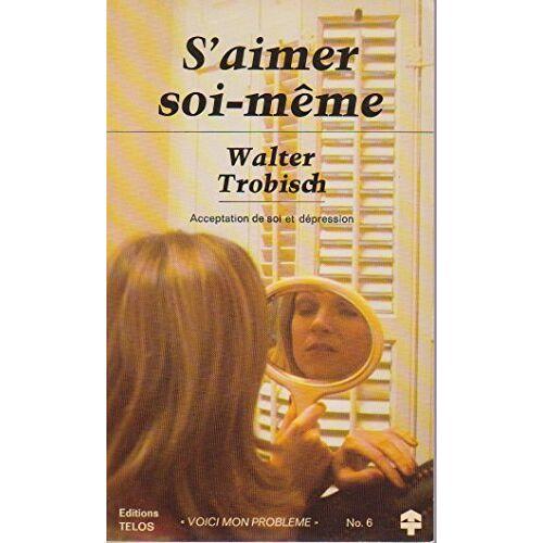 Walter Trobisch - S'aimer soi-même - Preis vom 21.10.2020 04:49:09 h