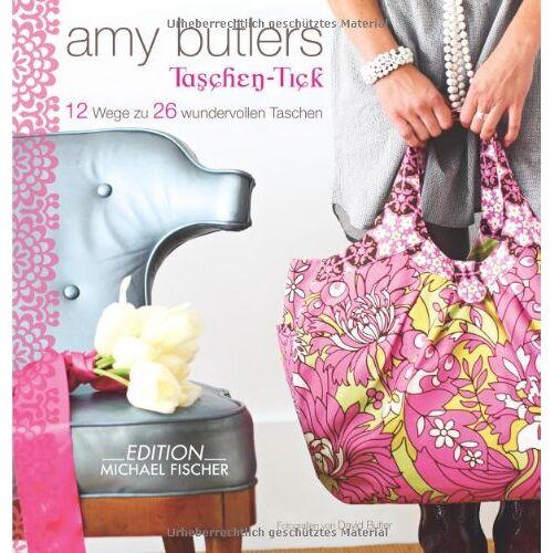 Amy Butler - Amy Butlers Taschen-Tick: 12 Wege zu 26 wundervollen Taschen - Preis vom 31.03.2020 04:56:10 h