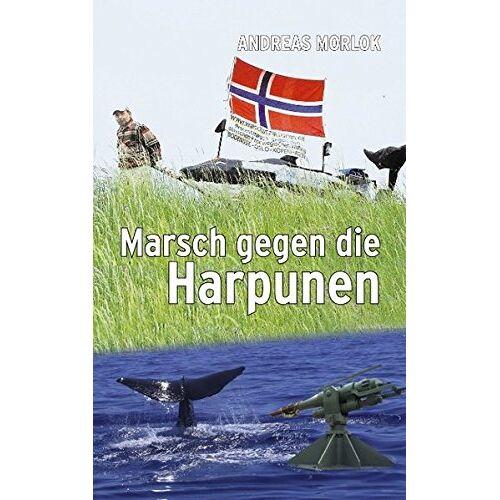 Andreas Morlok - Marsch gegen die Harpunen - Preis vom 16.01.2021 06:04:45 h