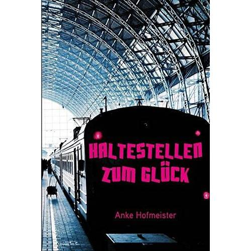 Anke Hofmeister - Haltestellen zum Glück - Preis vom 10.04.2021 04:53:14 h