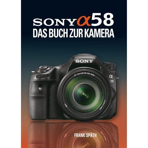 Frank Späth - Sony Alpha 58: Das Buch zur Kamera - Preis vom 14.04.2021 04:53:30 h