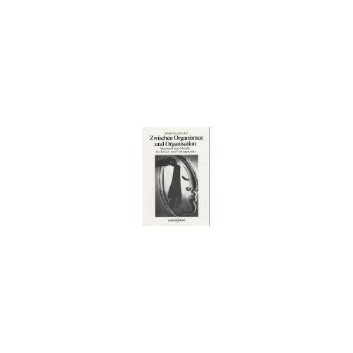 Waldefried Pechtl - Zwischen Organismus und Organisation - Preis vom 15.05.2021 04:43:31 h