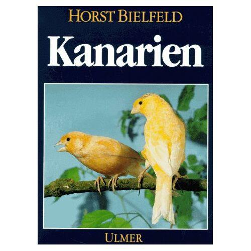 Horst Bielfeld - Kanarien. Gesangskanarien, Farbenkanarien, Positurkanarien, Mischlinge - Preis vom 21.10.2020 04:49:09 h