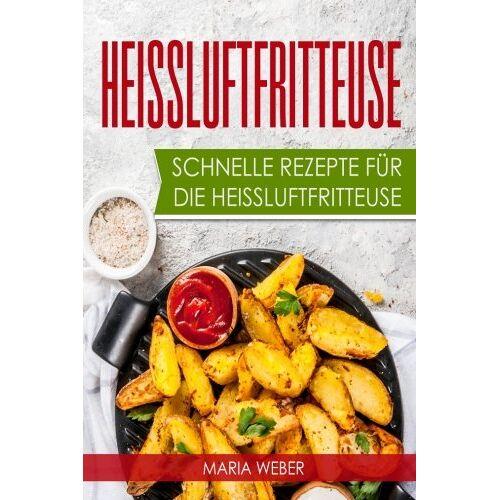 Anna Weber - Heissluftfritteuse: Schnelle Rezepte für die Heissluftfritteuse - Preis vom 14.04.2021 04:53:30 h