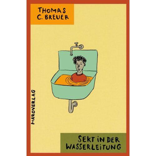 Breuer, Thomas C. - Sekt in der Wasserleitung: Roman - Preis vom 05.02.2020 06:00:28 h