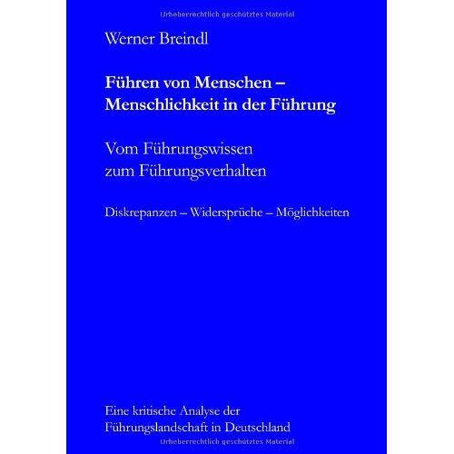 Werner Breindl - Führen von Menschen - Menschlichkeit in der Führung: Vom Führungswissen zum Führungsverhalten - Preis vom 21.10.2020 04:49:09 h
