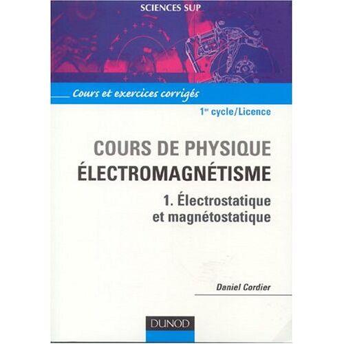 Daniel Cordier - Cours de physique - Electromagnétisme : Tome 1, Electrostatique et magnétostatique (Sciences Sup) - Preis vom 08.04.2021 04:50:19 h