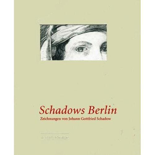 Schadow, Johann G. - Schadows Berlin. Zeichnungen von Johann Gottfried Schadow - Preis vom 05.03.2021 05:56:49 h