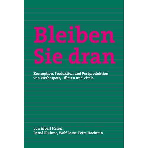Albert Heiser - Bleiben Sie dran: Konzeption, Produktion und Postproduktion von Werbespots, -filmen und Virals - Preis vom 31.03.2020 04:56:10 h