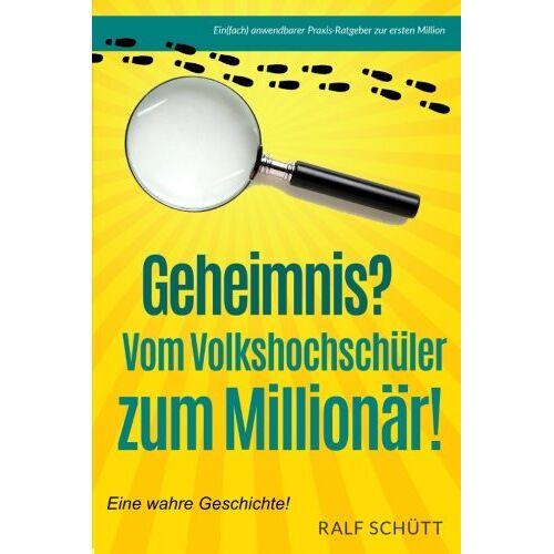 Ralf Schütt - Geheimnis? Vom Volkshochschüler zum Millionär!: 25 geldwerte Tips zur ersten Million - Preis vom 24.02.2021 06:00:20 h