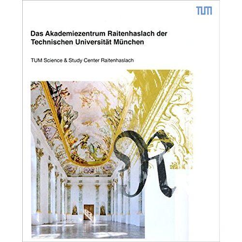 Technische Universität München - Das Akademiezentrum Raitenhaslach der Technischen Universität München: TUM Science & Study Center Raitenhaslach - Preis vom 20.10.2020 04:55:35 h