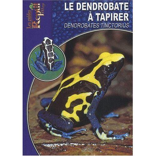 Collectif - Le Dendrobate à Tapirer: Dendrobates Tinctorius - Preis vom 05.09.2020 04:49:05 h