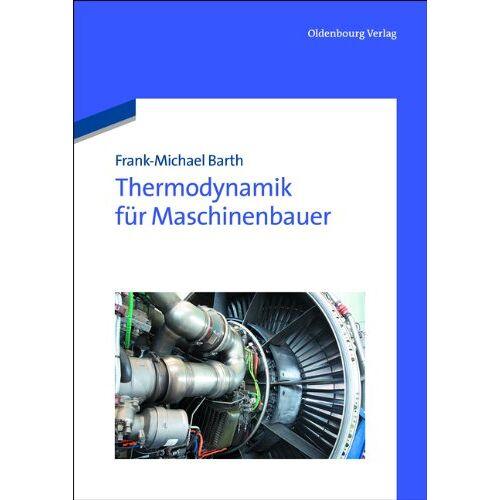 Frank-Michael Barth - Thermodynamik für Maschinenbauer - Preis vom 12.05.2021 04:50:50 h