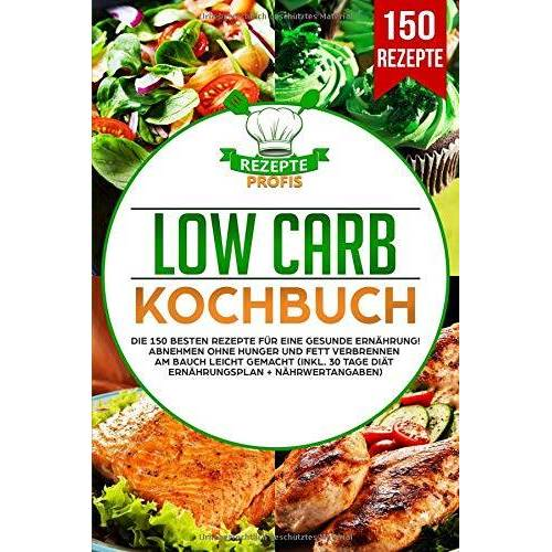 Rezepte Profis - Low Carb Kochbuch: Die 150 besten Rezepte für eine gesunde Ernährung! Abnehmen ohne Hunger und Fett verbrennen am Bauch leicht gemacht (inkl. 30 Tage Diät Ernährungsplan + Nährwertangaben) - Preis vom 06.05.2021 04:54:26 h