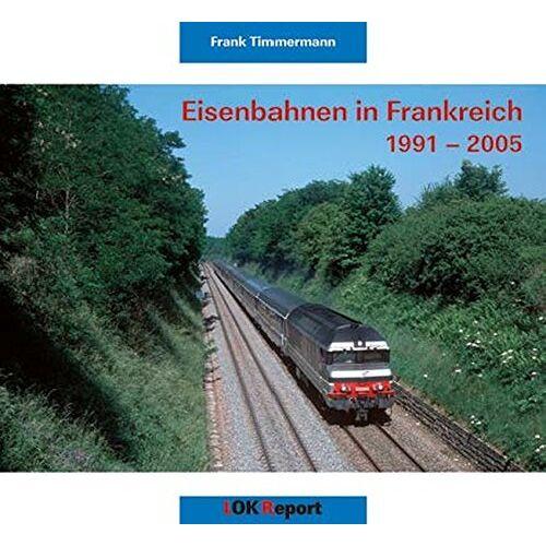 Frank Timmermann - Eisenbahnen in Frankreich 1991-2005 - Preis vom 29.11.2020 05:58:26 h